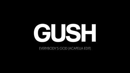 GUSH - Everybody's God (Acapella edit)(Clip Officiel)