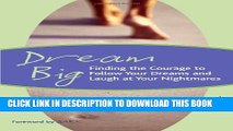 [PDF] Dream Big: Finding the Courage to Follow Your Dreams and Laugh at Your Nightmares Full Online
