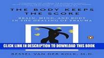 [PDF] The Body Keeps the Score: Brain, Mind, and Body in the Healing of Trauma Popular Online