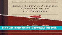 [Read PDF] Elm City a Negro Community in Action (Classic Reprint) Ebook Online