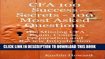 [PDF] CFA 100 Success Secrets - 100 Most Asked Questions: The Missing CFA Exam, Course,