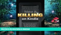 READ BOOK  Make A Killing On Kindle Without Blogging, Facebook Or Twitter: The Guerilla Marketer
