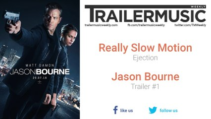 Jason Bourne - Trailer Exclusive Music (Really Slow Motion - Ejection)