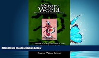 For you The Story of the World: History for the Classical Child, Volume 3: Early Modern Times
