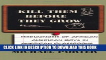 [PDF] Kill Them Before They Grow: Misdiagnosis of African American Boys in American Classrooms