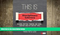 complete  This Is Disciplinary Literacy: Reading, Writing, Thinking, and Doing . . . Content Area