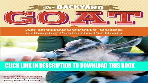 Collection Book The Backyard Goat: An Introductory Guide to Keeping and Enjoying Pet Goats, from