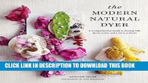 [PDF] The Modern Natural Dyer: A Comprehensive Guide to Dyeing Silk, Wool, Linen and Cotton at