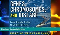complete  Genes, Chromosomes, and Disease: From Simple Traits to Complex Traits to Personalized