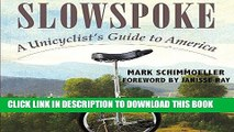 [Read PDF] Slowspoke: A Unicyclist s Guide to America Ebook Online