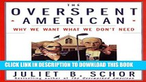 [PDF] The Overspent American: Why We Want What We Don t Need Popular Colection
