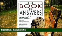 there is  Book of Answers: The New York Public Library Telephone Reference Service s Most Unusual