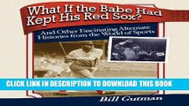 [New] What If the Babe Had Kept His Red Sox?: And Other Fascinating Alternate Histories from the