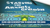 [Read PDF] Starving the Anxiety Gremlin: A Cognitive Behavioural Therapy Workbook on Anxiety