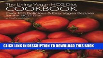 Collection Book The Living Vegan HCG Cookbook: Over 100 Delicious   Easy Vegan Recipes for the HCG