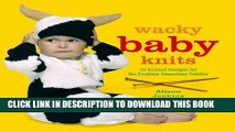 [PDF] Wacky Baby Knits: 20 Knitted Designs for the Fashion-conscious Toddler Popular Collection