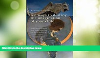 Big Deals  Ten Ways to Destroy the Imagination of Your Child  Free Full Read Most Wanted
