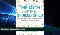 Big Deals  The Myth of the Spoiled Child: Coddled Kids, Helicopter Parents, and Other Phony