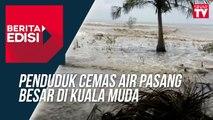 Penduduk Cemas Air Pasang Besar Di Kuala Muda