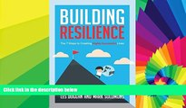 Big Deals  Building Resilience: The 7 Steps to Creating Highly Successful Lives  Free Full Read
