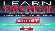 [PDF] French: Learn French - Best Guide To Start Talking French Right Now (Street French Book 1)
