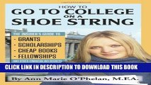New Book How to Go to College on a Shoe String: The Insider s Guide to Grants, Scholarships, Cheap