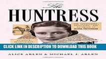 [PDF] The Huntress: The Adventures, Escapades, and Triumphs of Alicia Patterson: Aviatrix,