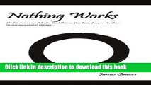 [PDF] Nothing Works: Meditations on Aikido, Buddhism, the Tao, Zen, and other Popular Colection