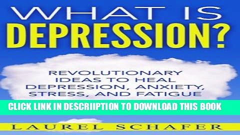 [PDF] Depression: What is Depression?: Revolutionary Ideas to Heal Depression, Anxiety, Stress and