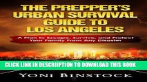 [PDF] The Prepper s Urban Survival Guide to Los Angeles: A Plan to Escape, Survive, and Protect