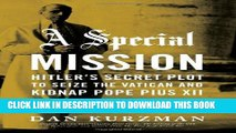 [PDF] A Special Mission: Hitler s Secret Plot to Seize the Vatican and Kidnap Pope Pius the XII