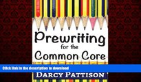 READ THE NEW BOOK Prewriting for the Common Core:: Writing, Language, Reading, and Speaking
