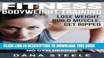 [PDF] Fitness: Bodyweight Training: Lose Weight, Build Muscle, Get Ripped.  Top 10 Body Exercises,