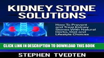 [PDF] Kidney Stone Solutions: How to Prevent and Treat Kidney Stones With Natural Herbs, Diet and