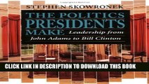 [PDF] The Politics Presidents Make: Leadership from John Adams to Bill Clinton, Revised Edition