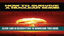 [PDF] How to Survive a Nuclear Bomb: Most Will Survive the Blast. Avoid a Prolonged Painful Death
