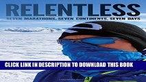 [PDF] Relentless: Seven Marathons, Seven Continents, Seven Days Full Online