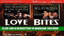 [PDF] Love Bites, Volume 1 [Two Wolves Are Better Than One: Bella s Wolves] (Siren Publishing