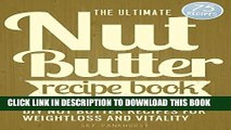 [PDF] NUT BUTTER RECIPES: Simple, Healthy, Decadent DIY Nut Butter Recipes For Weight Loss And