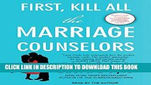 [PDF] First, Kill All the Marriage Counselors: Modern-day Secrets to Being Desired, Cherished, and