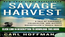 [PDF] Savage Harvest: A Tale of Cannibals, Colonialism, and Michael Rockefeller s Tragic Quest for