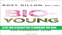 [PDF] Bio-Young: Get Younger at a Cellular and Hormonal Level Full Colection