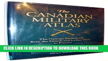 [New] The Canadian Military Atlas: Canada s Battlefields from the French and Indian Wars to Kosovo