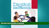 READ BOOK  Digital Decisions: Choosing the Right Technology Tools for Early Childhood Education