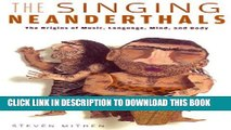 New Book The Singing Neanderthals: The Origins of Music, Language, Mind, and Body