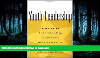 FAVORIT BOOK Youth Leadership: A Guide to Understanding Leadership Development in Adolescents FREE
