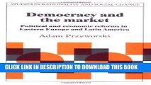 [PDF] Democracy and the Market: Political and Economic Reforms in Eastern Europe and Latin America