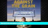 READ BOOK  Against the Grain: A Coach s Wisdom on Character, Faith, Family, and Love  BOOK ONLINE