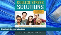 Popular Book College Stress Solutions: Stress Management Techniques to *Beat Anxiety *Make the