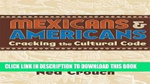 [Read PDF] Mexicans   Americans: Cracking the Culture Code Ebook Online